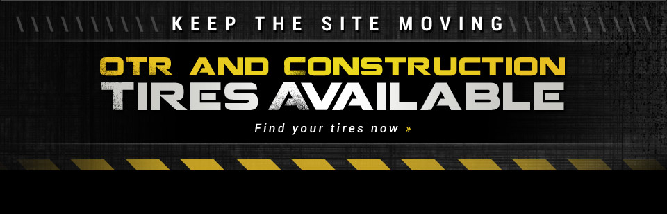OTR and Construction Tires Available: Find your tires now!