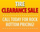 Tire Clearance Sale! Call today for rock bottom pricing!