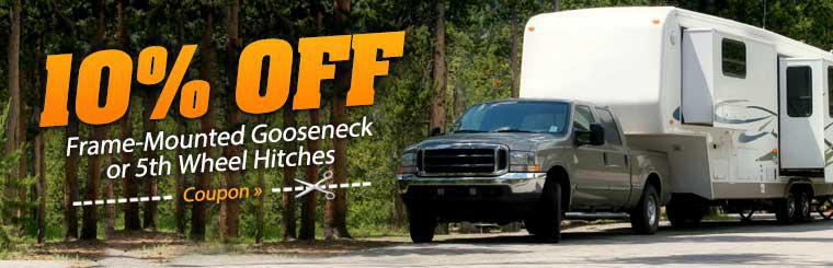 Get 10% off frame-mounted gooseneck or 5th wheel hitches! Click here to print the coupon.