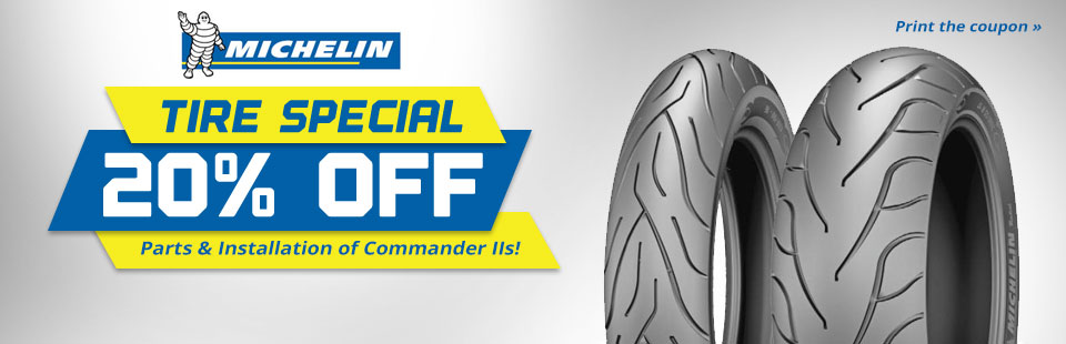 Michelin® Tire Special: Get 20% off parts and installation of the Commander II tires! Click here to print the coupon.