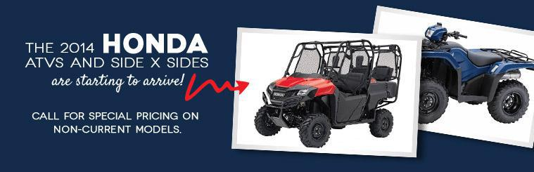 The 2014 Honda ATVs and side x sides are starting to arrive! Call for Special Pricing On Non-Current Models.