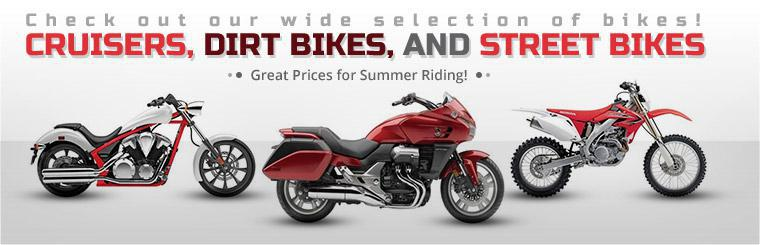 Check out our wide selection of cruisers, dirt bikes, and street bikes, all at great prices!
