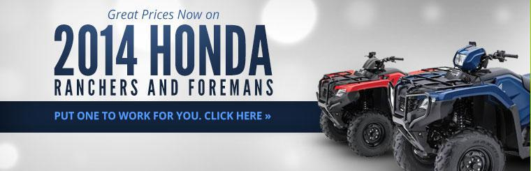 Great Prices Now on 2014 Honda Ranchers and Foremans: Click here to view the models.