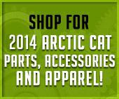 Shop for 2014 Arctic Cat parts, accessories and apparel!