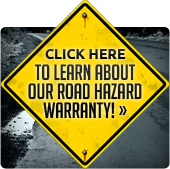 Click here to learn about our road hazard warranty!