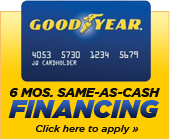 Get 6 months same-as-cash financing with the Goodyear card! Click here to apply.