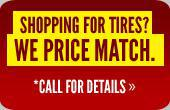 Shopping for Tires? We Price Match. *Call for details.