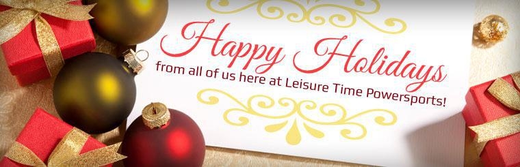 Happy holidays from all of us here at Leisure Time Powersports!