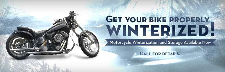 Motorcycle winterization and storage are available now. Call for details.