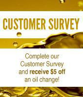 Customer Survey. Complete our Customer Survey and receive $5 off an oil change!
