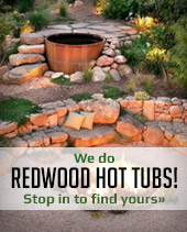 We do redwood hot tubs! Stop in to find yours.