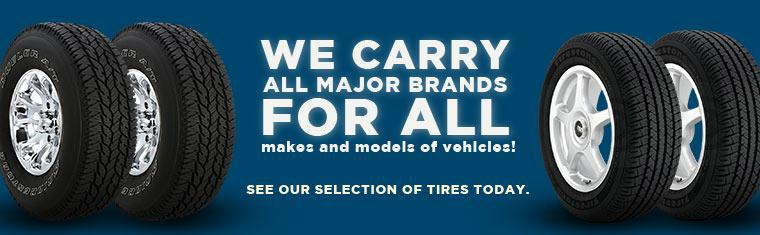 We carry all major brands for all makes and models of vehicles! See our selection of tires today.