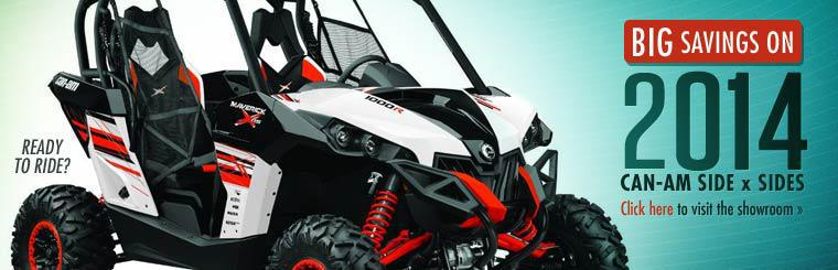 Big Savings on 2014 Can-Am Side x Sides: Click here to visit the showroom.