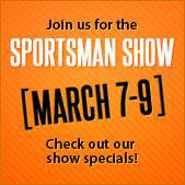 Join us for the Sportsman Show. March 7-9. Check out our show specials!