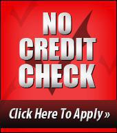 No Credit Check! Click Here To Apply.