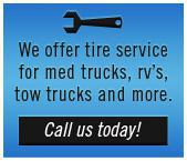 We offer tire service for med trucks, rv's, tow trucks and more.  Call us today!