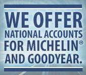 We offer National Accounts for Goodyear and Michelin®.