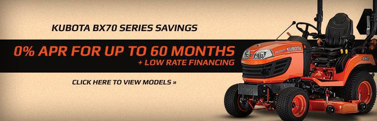 Kubota BX70 Series Savings: Get 0% APR for up to 60 months and low rate financing! Click here to view models.