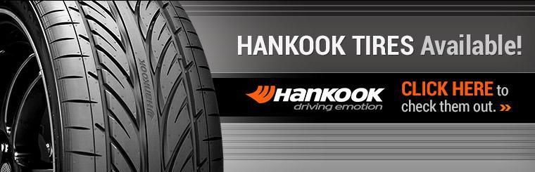 Hankook tires are available! Click here to check them out.