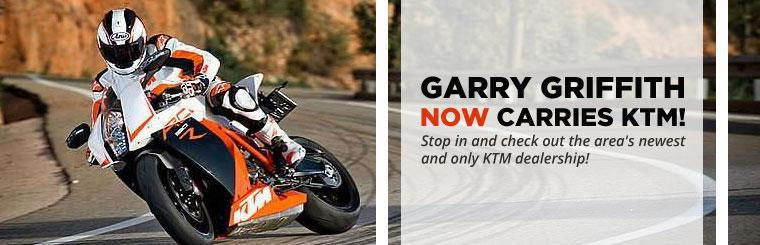 Garry Griffith now carries KTM! Stop in and check out the area's newest and only KTM dealership!