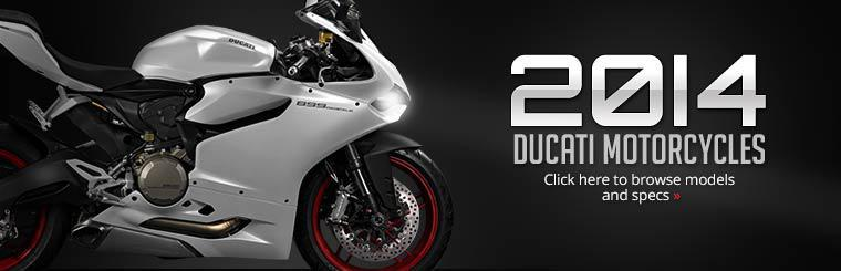 2014 Ducati Motorcycles: Click here to browse models and specs.