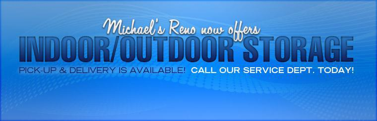 Michael's Reno now offers indoor/outdoor storage! Pick-up and delivery is available! Call our service deptartment today!