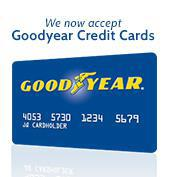 We now accept Goodyear Credit Cards.