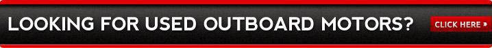 Looking for used outboard motors? Click here »