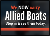 We now carry Allied Boats. Stop in and see them today.