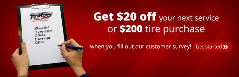 Get $20 off your next service or $200 tire purchase when you fill out our customer survey! Click here to get started.