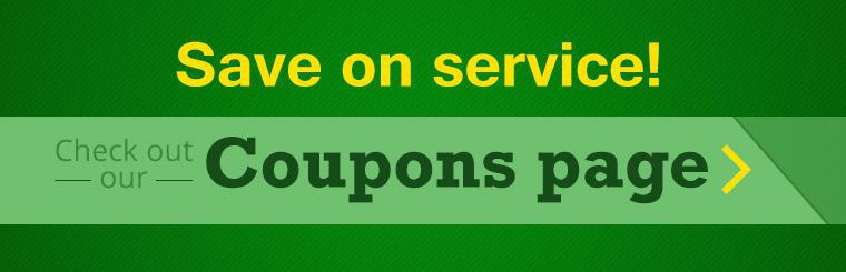 Save on service! Click here to check out our Coupons page.