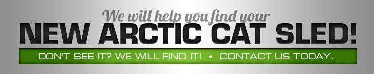 We will help you find your new Arctic Cat Sled. Don't see it? We will find it. Contact Us Today!