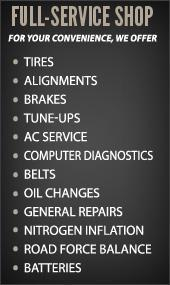 Full-Service Shop: For your convenience, we offer tires, alignments, brakes, tune-ups, AC service, computer diagnostics, belts, oil changes, general repairs, nitrogen inflation, road force balance, and batteries.