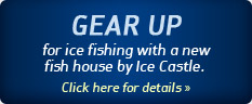 Gear up for ice fishing with a new fish house by Ice Castle. Click here for details.