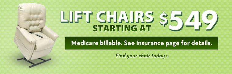 We've got lift chairs starting at $549! Click here to find your chair today.