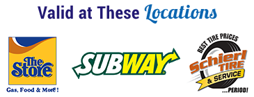 Valid at These Locations: The Store, Subway, and Schierl Tire & Service