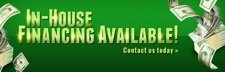 In-house financing is available! Contact us today for details.
