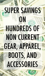 Super Savings on Hundreds of Non-Current Gear, Apparel, Boots, and Accessories
