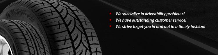 Bridgestone or Firestone Tires. We specialize in driveability problems! We have outstanding customer service! We strive to get you in and out in a timely fashion!