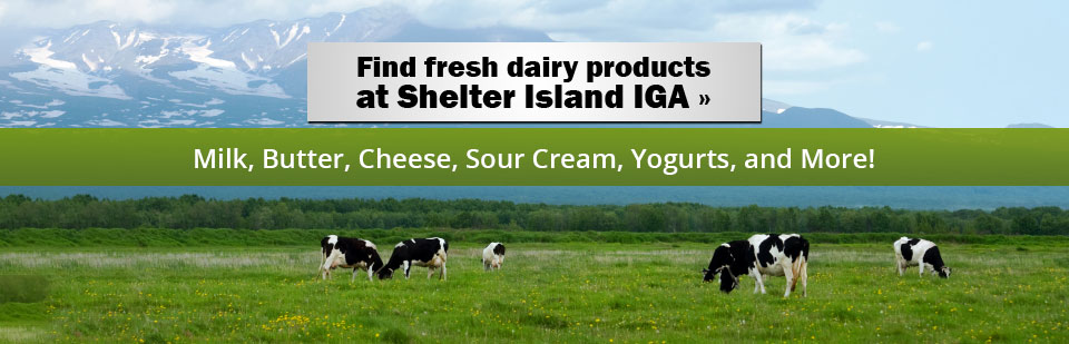 Click here to find fresh dairy products at Shelter Island IGA!