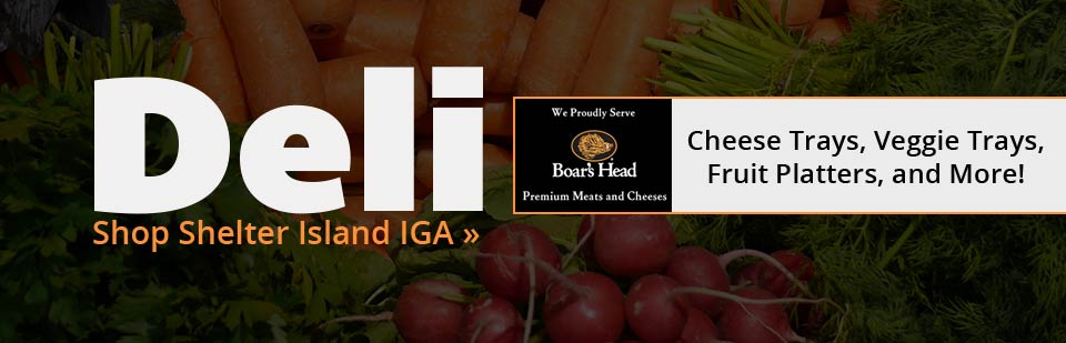 Click here to shop the deli at Shelter Island IGA!
