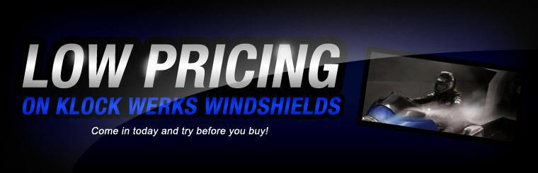 We offer low pricing on Klock Werks windshields! Come in today and try before you buy! Click here to browse.