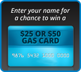 Enter your name for a chance to win a $25 or $50 gas card.