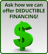 Ask how we can offer deductible financing!