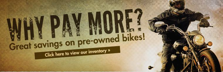 Why pay more? Great savings on pre-owned bikes! Click here to view our selection.