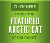 Click here to see the Featured Arctic Cat of the month!