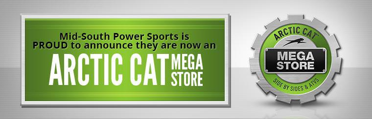 Mid-South Power Sports is Proud to Announce They are now an Arctic Cat Mega Store