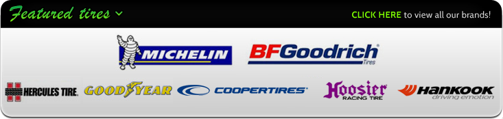 We carry products by Michelin®, BFGoodrich®, Hercules, Goodyear, Cooper, Hoosier Racing, and Hankook.