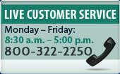 Live Customer Service: Monday - Friday, 8:30 AM to 5:00 PM. 800-322-2250.