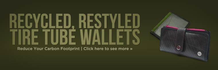 Recycled, ReStyled Tire Tube Wallets: Reduce your carbon footprint. Click here to see more.
